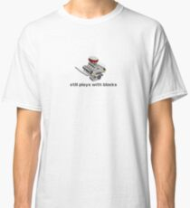 Still Plays With Blocks Classic T-Shirt