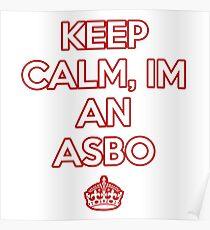 keep calm, im an asbo Poster