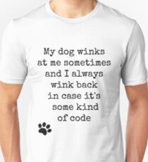My dog winks at me sometimes... Unisex T-Shirt