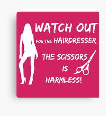 Watch out for the hairdresser... Canvas Print