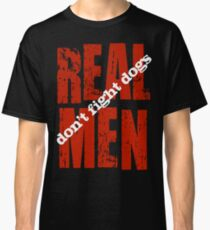 REAL MEN don't fight dogs Classic T-Shirt