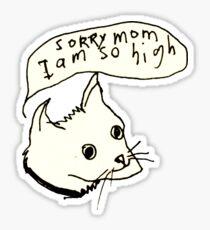SORRY MOM I AM SO HIGH CAT Sticker