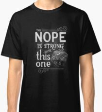 The NOPE is Strong with This One Classic T-Shirt