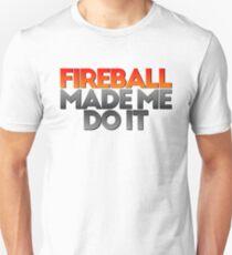 FIREBALL MADE ME DO IT Unisex T-Shirt