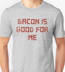 Bacon is good for me Unisex T-Shirt