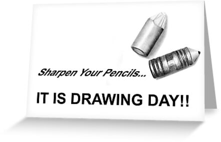 Sharpen your pencils... IT IS DRAWING DAY! by Mui-Ling Teh