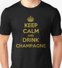 KEEP CALM AND DRINK CHAMPAGNE Unisex T-Shirt