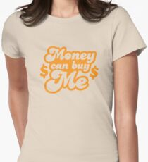 Money can buy me! Womens Fitted T-Shirt
