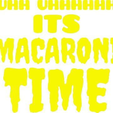 Uhh Uhhhhhh It's Macaroni Time by EP-777