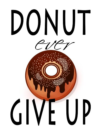 donut ever give up donuts motivation posters by safou charmen