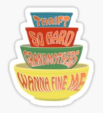Thrift So Hard Grandmothers Wanna Fine Me Sticker