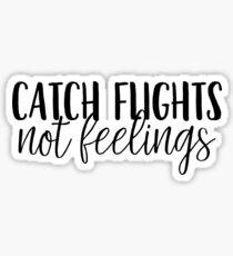 Catch Flights, Not Feelings Sticker