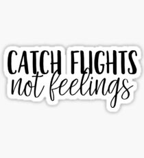 Catch Flights, Not Feelings Sticker