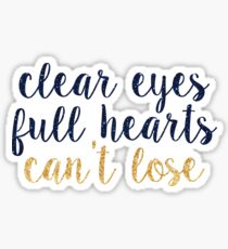 clear eyes full hearts cant lose~~ sparkly script Sticker