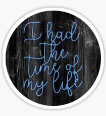 I Had the Time of My Life Sticker