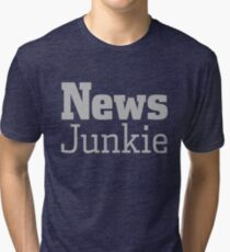 Funny Fake News Journalism Press Media Junkie Gifts For News Junkies Tri-blend T-Shirt