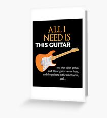 All I Need Is This Guitar Greeting Card