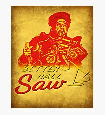 Better Call Saw! Photographic Print