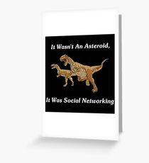 Social Networking: The Real Cause Of Dinosaur Extinction Greeting Card