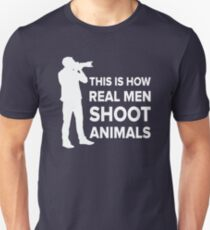THIS IS HOW REAL MEN SHOOT ANIMALS T-Shirt
