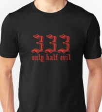 333 Only Half Evil Unisex T-Shirt