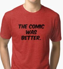 The Comic was Better Tri-blend T-Shirt