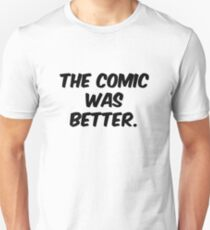 The Comic was Better Slim Fit T-Shirt