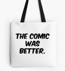 The Comic was Better Tote Bag