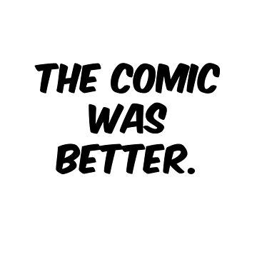 The Comic was Better by KinkyKaiju
