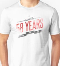 It Took Me 58 Years To Look This Good Unisex T-Shirt