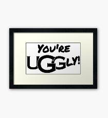 You're UGGly! (Black) Framed Print