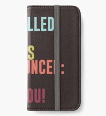 It's called Karma and it's pronounced: ha-ha, fuck you! iPhone Wallet/Case/Skin