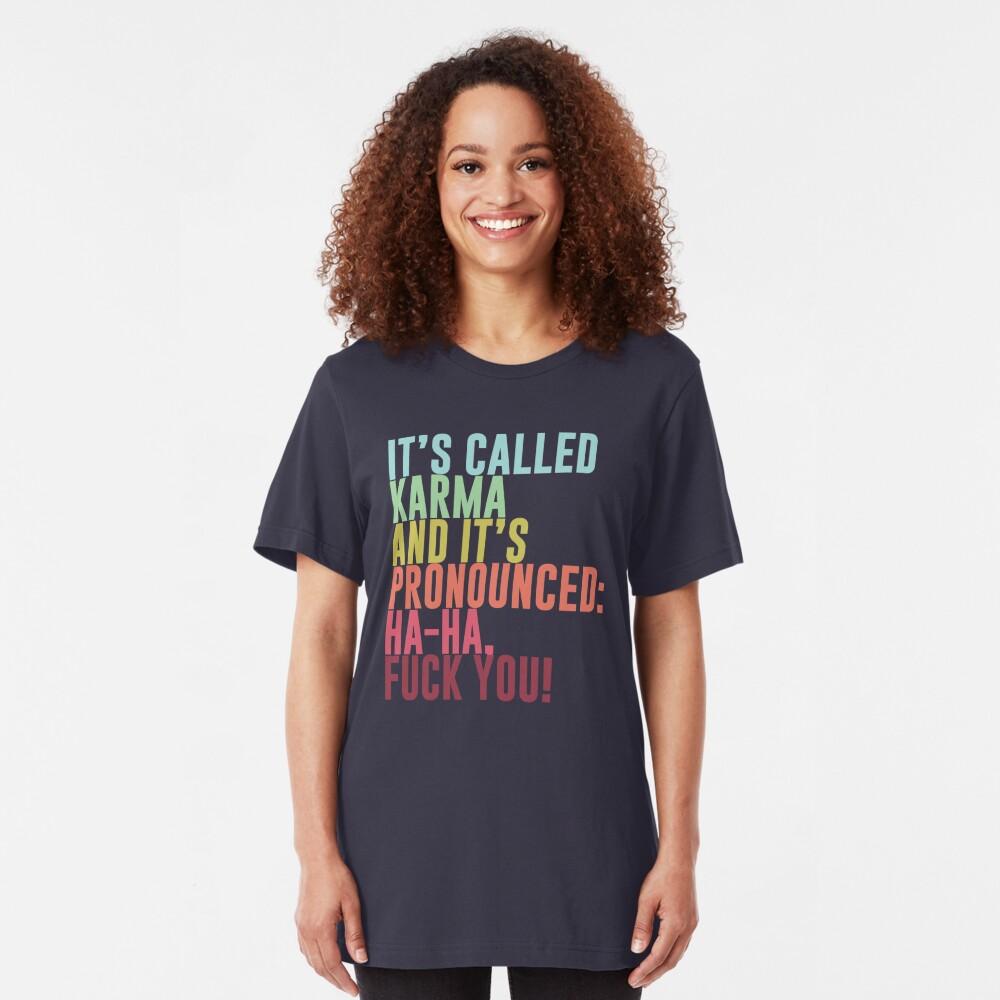 Se llama Karma y se pronuncia: ja, ja, jodete! Camiseta ajustada