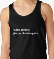 Paddle shifters give me phantom pains T-shirt. Limited edition design! Tank Top