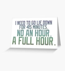 I Need to go Lie Down Greeting Card