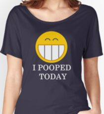 I pooped today smiley face Women's Relaxed Fit T-Shirt