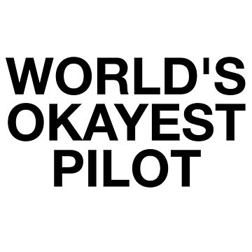 World's Okayest Pilot by AviationMerch