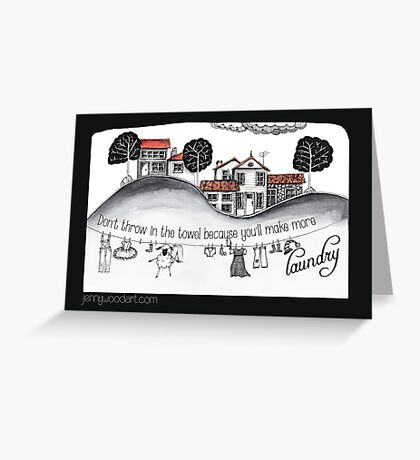 Don't throw in the towel  Greeting Card