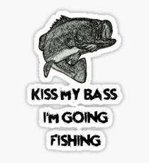 Kiss My Bass I'm Going Fishing by Funny as Duck Sticker