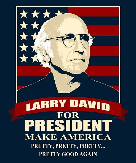 Larry David for President by pinochle
