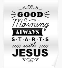 Good Morning Always Starts with Jesus  Poster