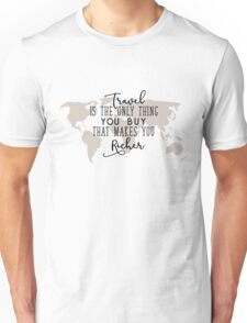 Travel is the Only Thing you Buy That Makes you Richer Unisex T-Shirt