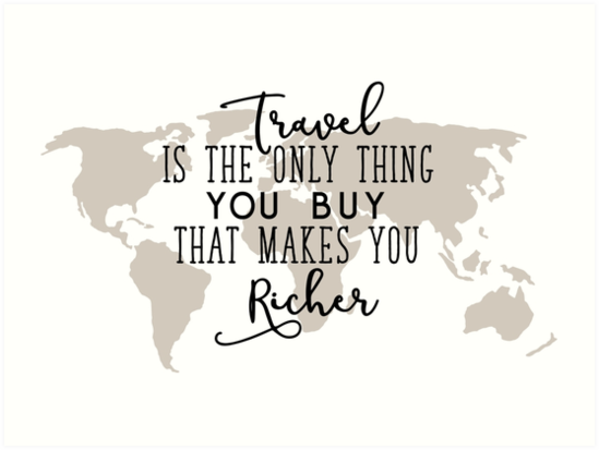 Image result for travel is the only thing you buy that makes you richer