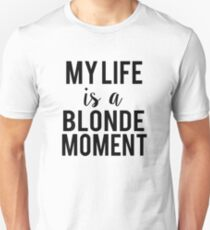 My life is a blonde moment shirt Unisex T-Shirt