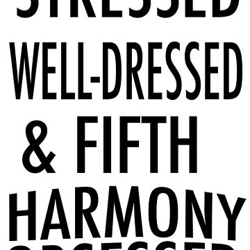 Stressed, Well-dresssed & Fifth Harmony Obsessed by foreverbands