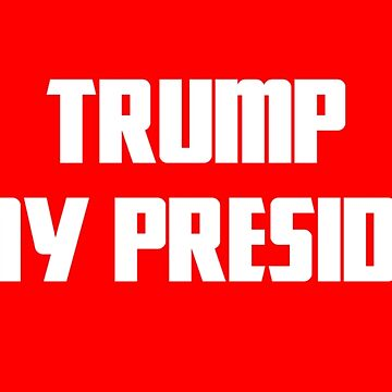 Trump Is My President Red White Design  by OCDesigns2