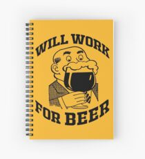 WILL WORK FOR BEER Spiral Notebook
