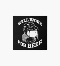 WILL WORK FOR BEER Art Board