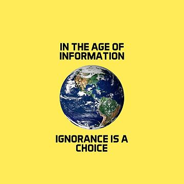 In the age of information, ignorance is a choice by lana3210