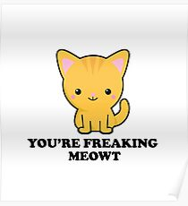You're freaking meowt Poster